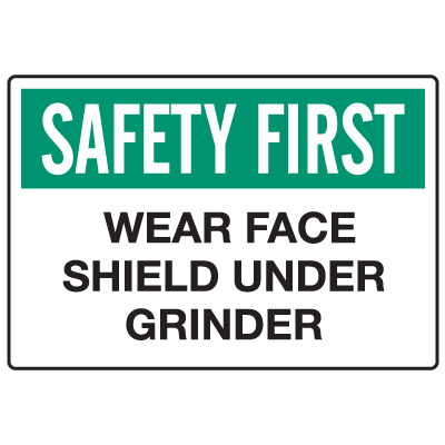Anti-Microbial Signs - Safety First Wear Face Shield Under Grinder