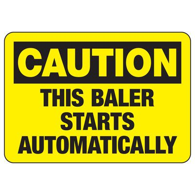 Baler Safety Signs - Caution This Baler Starts Automatically