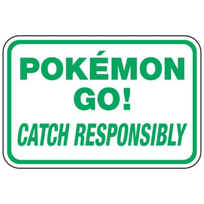 Catch Responsibly - Pokemon Go Signs