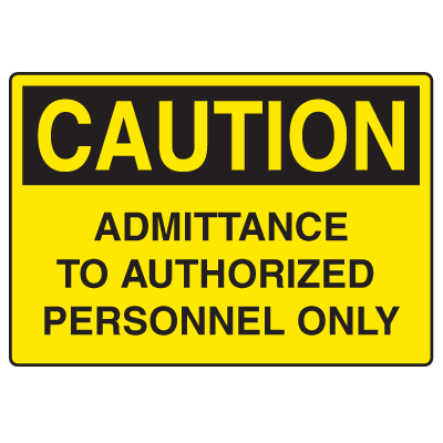 OSHA Caution Signs - Admittance To Authorized Personnel Only