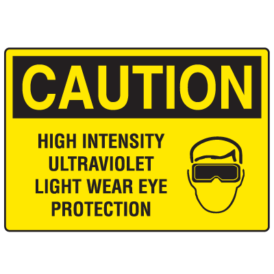 OSHA Caution Signs - High Intensity Ultraviolet Light Wear Eye Protection