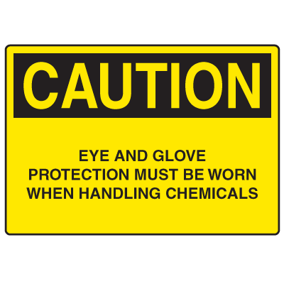OSHA Caution Signs - Eye Glove Protection When Handling Chemicals