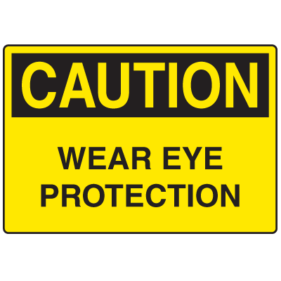 OSHA Caution Signs - Wear Eye Protection