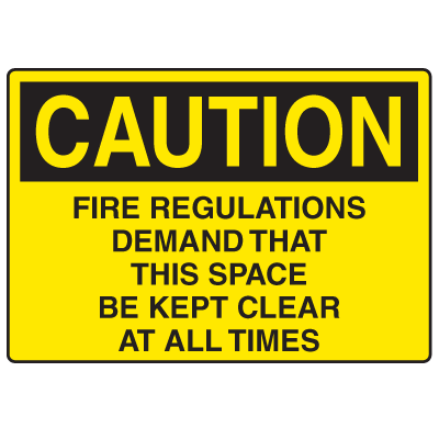 OSHA Caution Signs - Fire Regulations Demands Space Must Be Clear