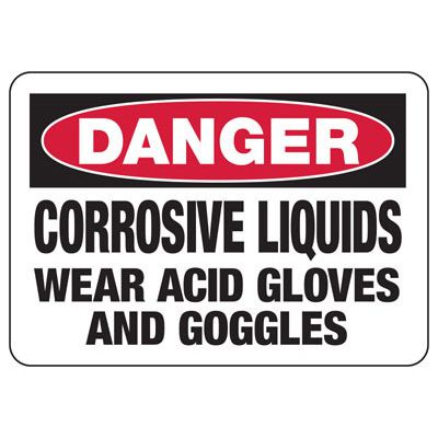 OSHA Danger Signs - Corrosive Liquids Wear Acid Gloves And Goggles