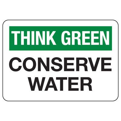 Think Green Conserve Water - Conserve Energy Sign