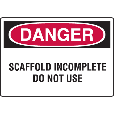 Construction Safety Signs - Danger - Scaffold Incomplete Do Not Use