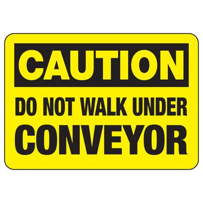 Caution Don't Walk Under Conveyor  - Industrial OSHA Conveyor Signs