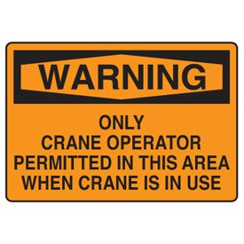 Crane Safety Signs - Warning Only Crane Operator Permitted In This Area When Crane Is In Use