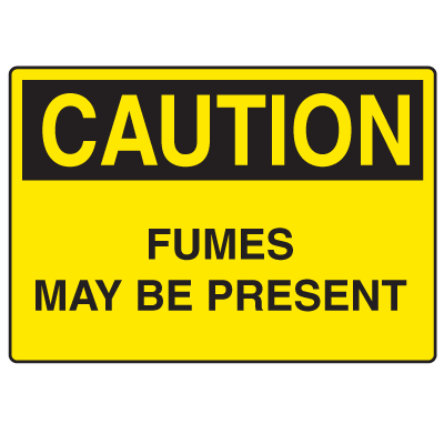 OSHA Caution Signs - Fumes May Be Present