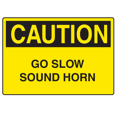 OSHA Caution Signs - Go Slow Sound Horn