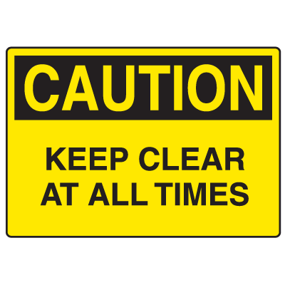 OSHA Caution Signs - Keep Clear At All Times