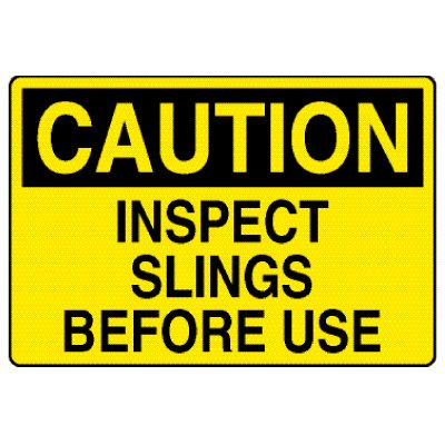 Caution Signs - Caution Inspect Slings Before Use