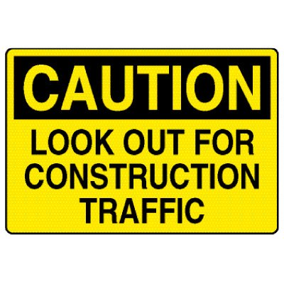 Caution Signs - Caution Look Out For Construction Traffic