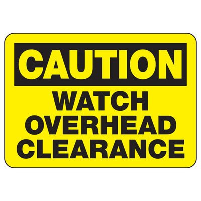 Caution Watch Overhead Clearance - Heavy-Duty Construction Signs