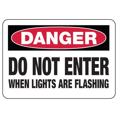 OSHA Danger Signs - Do Not Enter When Lights Are Flashing