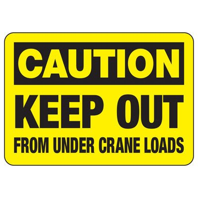 OSHA Caution Signs - Keep Out From Under Crane Loads