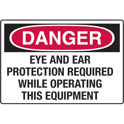 Danger Signs - Eye And Ear Protection Required While Operating This Equipment
