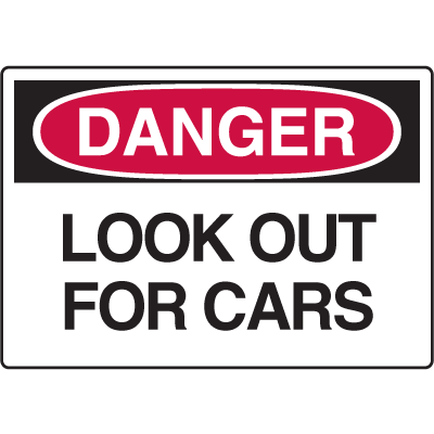 Danger Signs - Look Out For Cars