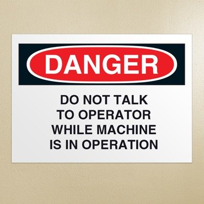 OSHA Danger Signs - Do Not Talk To Operator While Machine Is In Operation