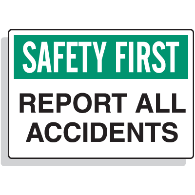 Safety First - Report All Accidents Signs