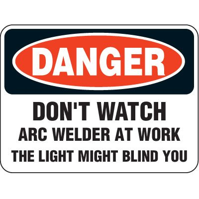 Heavy Duty Arc Flash Signs - Danger Don't Watch Arc Welder At Work The Light Might Blind You