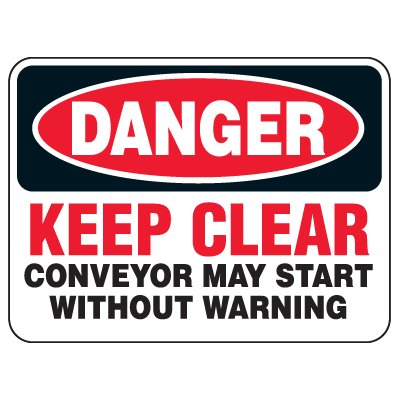 Heavy Duty Conveyor Signs - Danger Keep Clear Conveyor May Start Without Warning