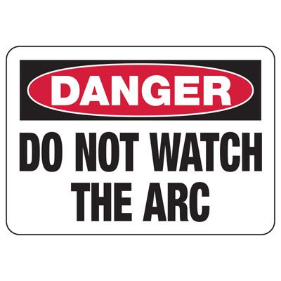 Danger Do Not Watch Arc  - Industrial Hot Work Signs