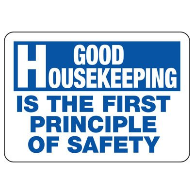 Good Housekeeping Is First In Safety  - Industrial Housekeeping Sign