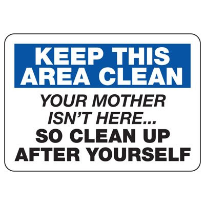 Keep Area Clean Your Mother Isn't Here - Industrial Housekeeping Sign