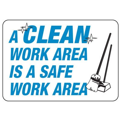 A Clean Work Area Is A Safe Work Area - Industrial Housekeeping Sign