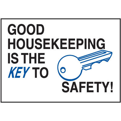 Housekeeping Signs - Good Housekeeping is the Key to Safety