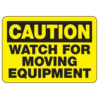 Caution Watch For Moving Equipment - Industrial Construction Sign