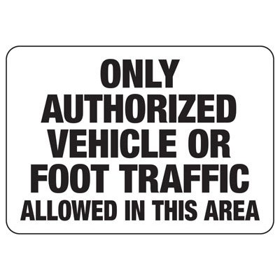 Only Authorized Vehicle Or Foot Traffic - Forklift Signs