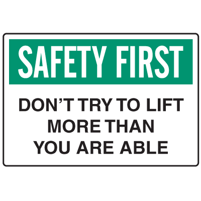 OSHA Informational Signs - Safety First Don't Try To Lift