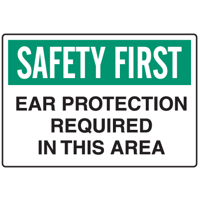 OSHA Informational Signs - Safety First Ear Protection Required In This Area