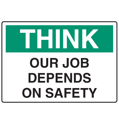 OSHA Informational Signs - Think Our Jobs Depend On Safety