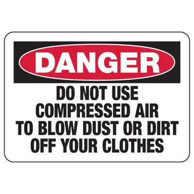 Machine Safety Signs - Do Not Use Compressed Air To Blow Dust Or Dirt Off Your Clothes