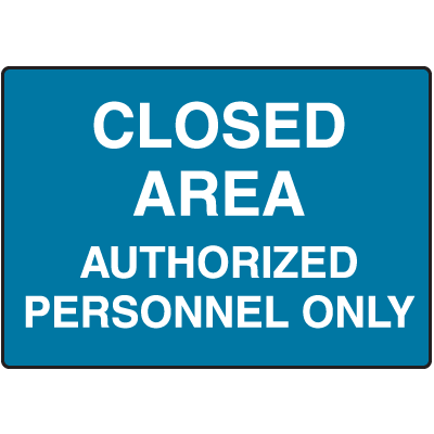 Closed Area Authorized Personnel Only No Admittance Signs