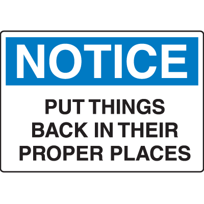 OSHA Notice Signs - Notice Put Things Back In Their Proper Places