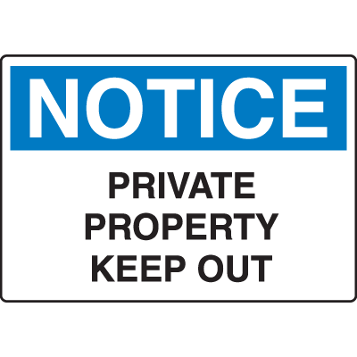 OSHA Notice Signs - Notice Private Property Keep Out