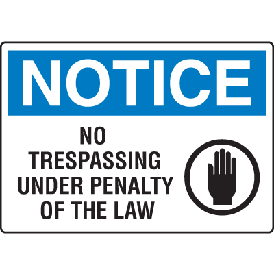 OSHA Notice Signs - Notice No Trespassing Under Penalty Of The Law