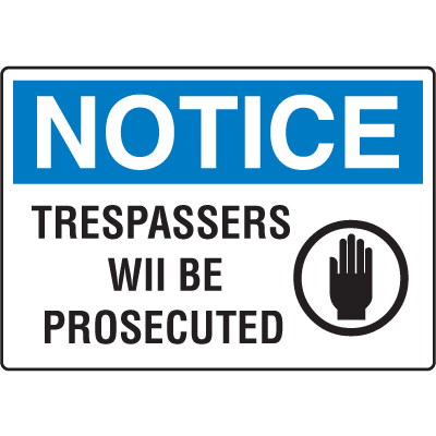 OSHA Notice Signs - Notice Trespassers Will Be Prosecuted