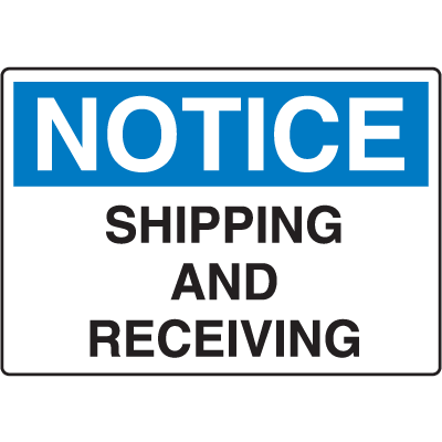 OSHA Notice Signs - Notice Shipping And Receiving