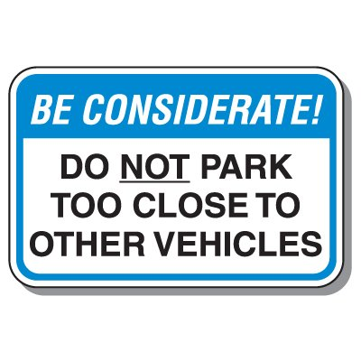 Parking Lot Security & Safety Signs - Be Considerate Do Not Park Too Close