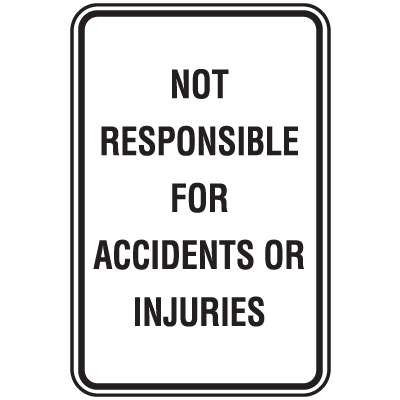 Property And Business Sign - Not Responsible For Accidents Or Injuries