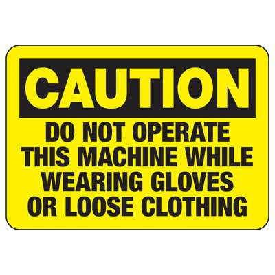 Caution Do Not Operate This Machine While - Protective Wear Sign