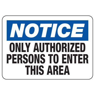 OSHA Notice Signs - Notice Only Authorized Persons To Enter This Area