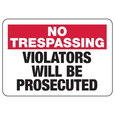 No Trespassing Violators Prosecuted - Industrial Restricted Signs