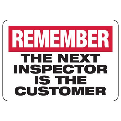 The Next Inspector Is The Customer - Safety Reminder Signs